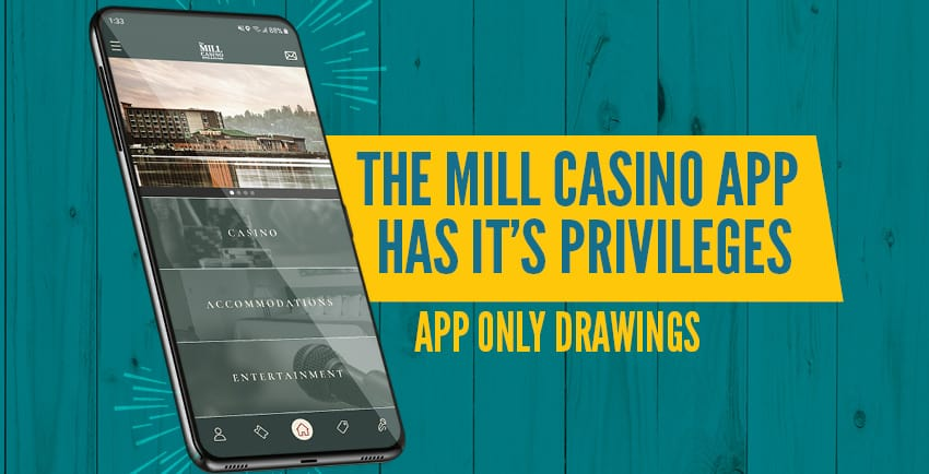The Mill casino app has it's privileges app only drawings